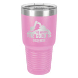 Go Where the Gold Is Laser Etched Drinkware