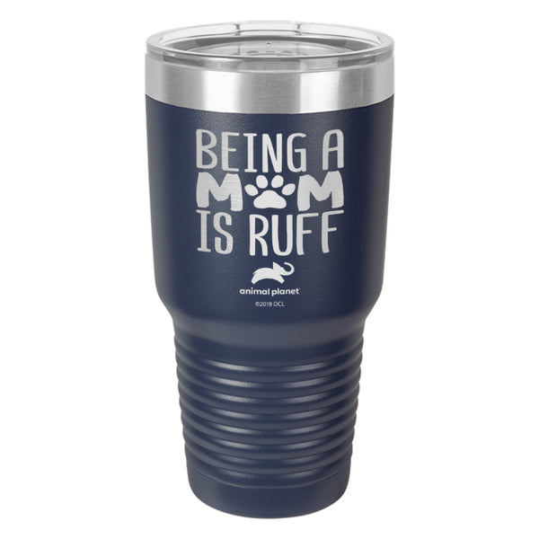 Being a Mom is Ruff Laser Etched Drinkware