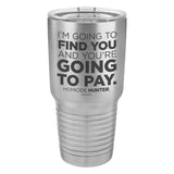 I'm Going to Find You Laser Etched Drinkware