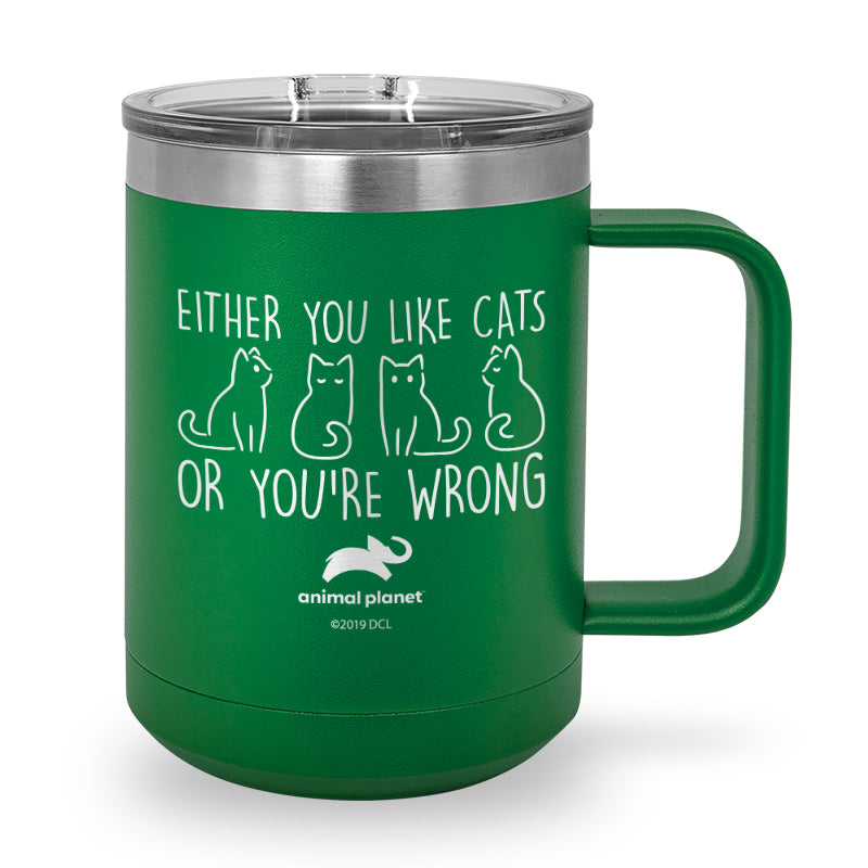 Either You Like Cats or You're Wrong Laser Etched Stainless Steel Coffee Mug