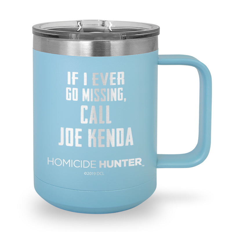 If I Ever Go Missing, Call Joe Kenda Laser Etched Stainless Steel Coffee Mug