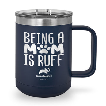 Being A Mom Is Ruff Laser Etched Stainless Steel Coffee Mug