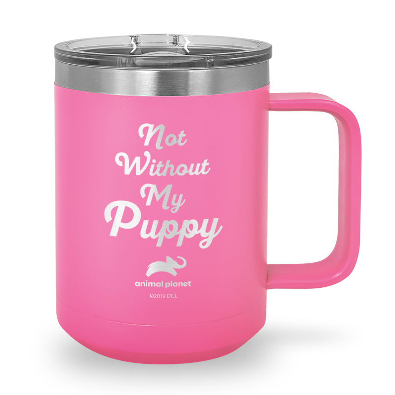Not Without My Puppy Laser Etched Stainless Steel Coffee Mug
