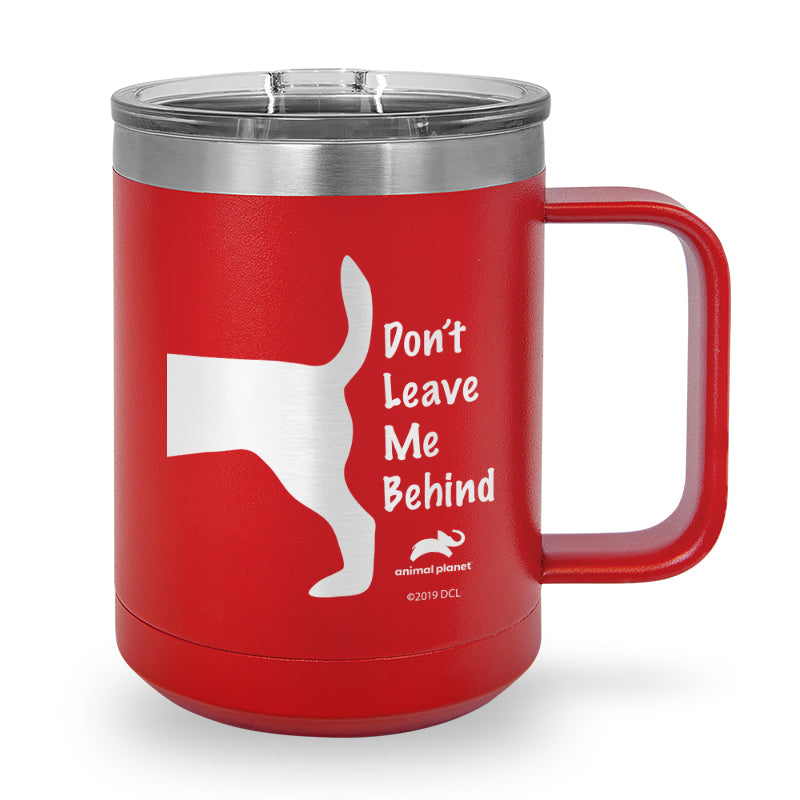 Don't Leave Me Behind Laser Etched Stainless Steel Coffee Mug