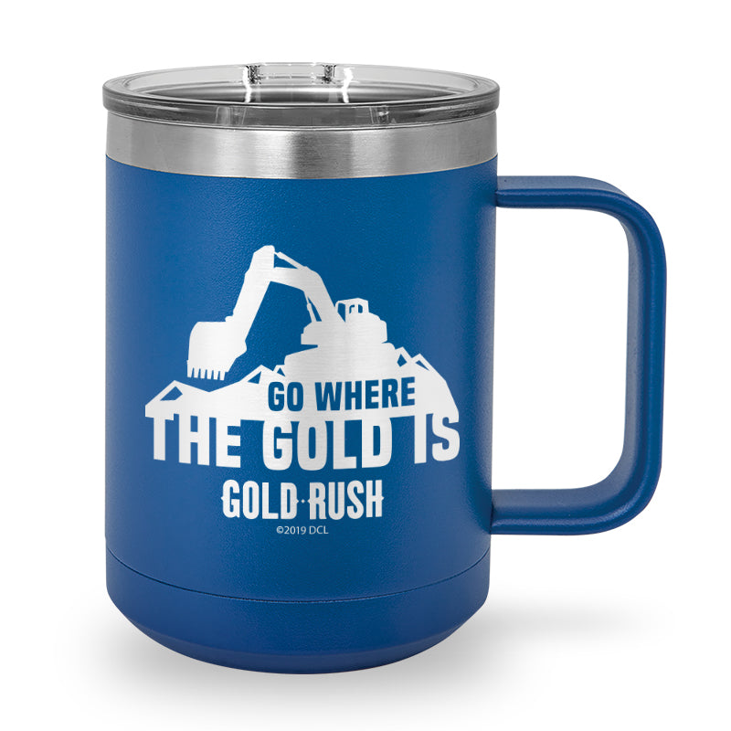 Go Where the Gold Is Laser Etched Stainless Steel Coffee Mug