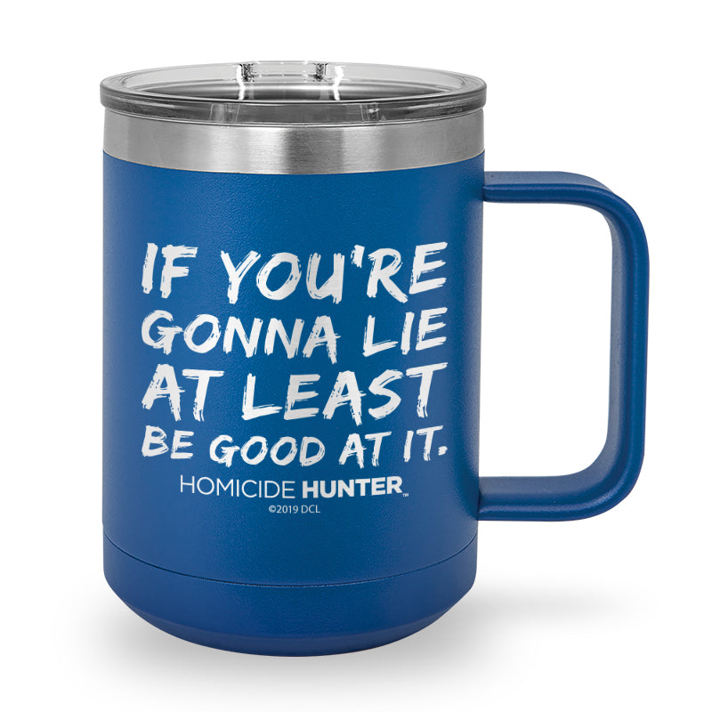 If You're Gonna Lie Laser Etched Stainless Steel Coffee Mug