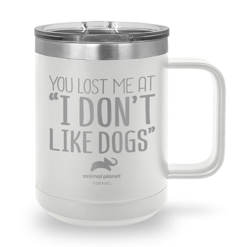 You Lost Me At I Don't Like Dogs Laser Etched Stainless Steel Coffee Mug