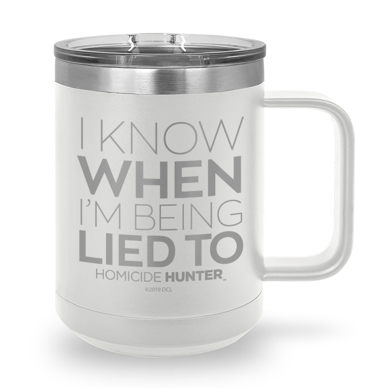 I Know When I'm Being Lied To Laser Etched Stainless Steel Coffee Mug