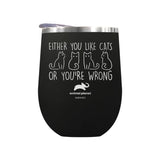 Either You Like Cats or You're Wrong Laser Etched Drinkware