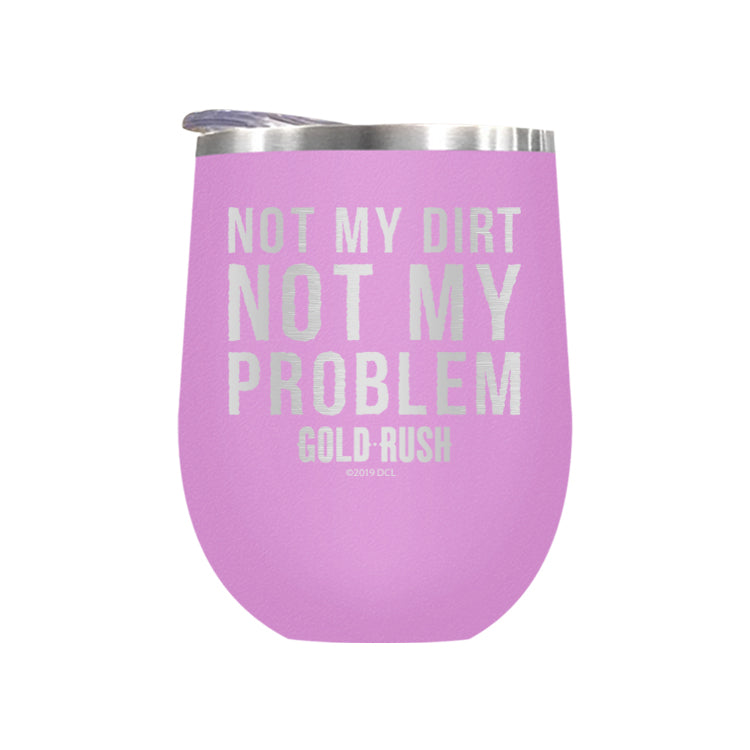 Not My Dirt Not My Problem Laser Etched Drinkware (1551996846179)