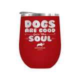 Dogs Are Good For The Soul Laser Etched Drinkware