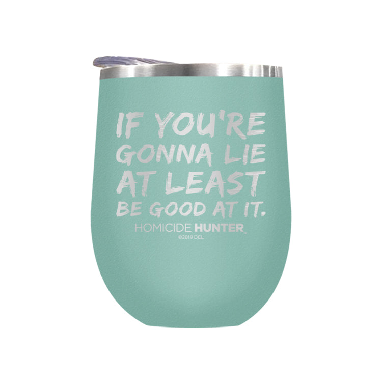 If You're Gonna Lie Laser Etched Drinkware (1552051339363)