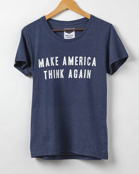 Resist Shirt - Make America Think Again Women's T- Shirt - Resistance Shirt - 50/50 Organic Cotton + Recycled Polyester - Made in USA