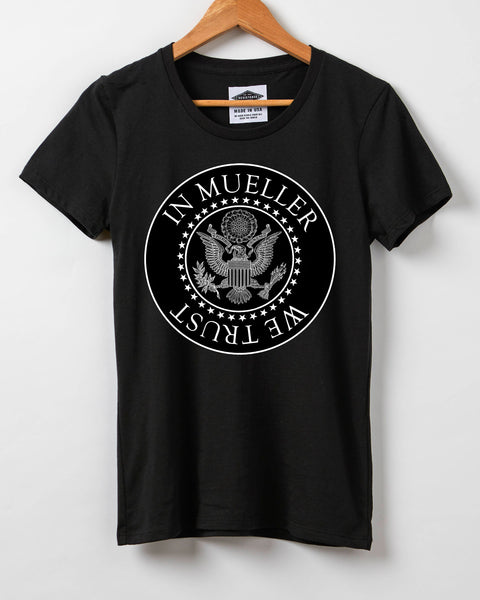 In Mueller We Trust - Women's T-Shirt - Resist Shirt - Made in USA