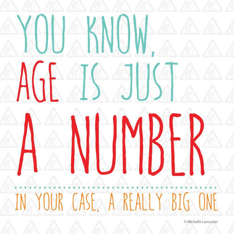 You know, age is just a number. In your case, a really big one Greeting Card 6x6