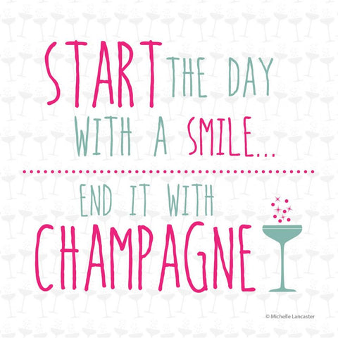 Start the day with a smile, end it with Champagne Greeting Card 6x6