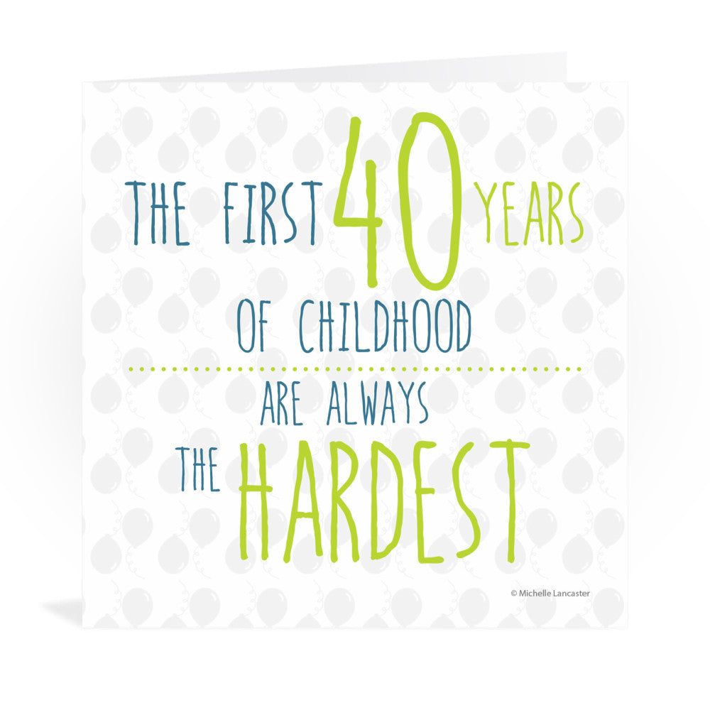 The first 40 years of childhood are always the hardest Greeting Card 6x6