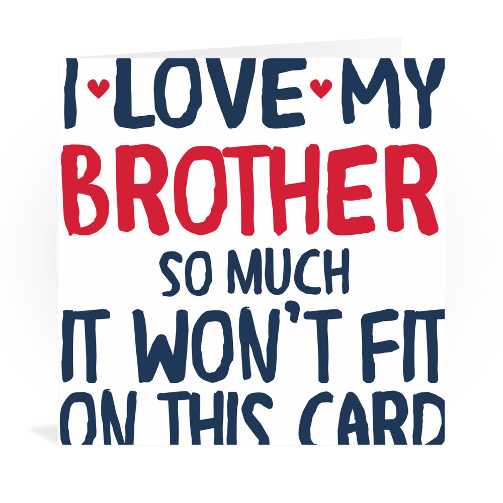 I Love My Brother So Much Greeting Card Greeting Card 6x6