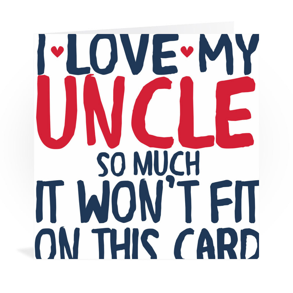 I Love My Uncle So Much Greeting Card Greeting Card 6x6