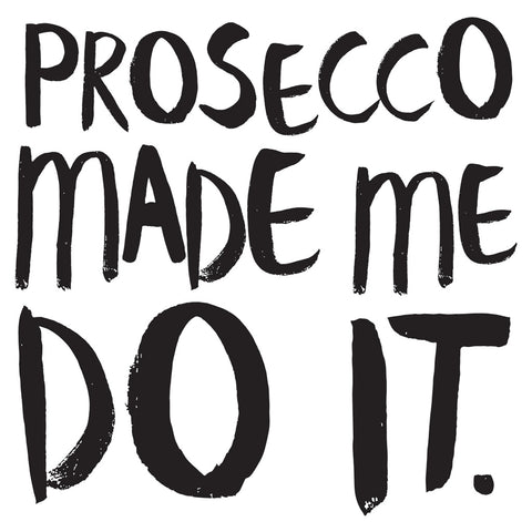 WP020: Prosecco Made Me Do It.
