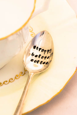 Stroppy Before Coffee - Hand Stamped Vintage Tea Spoon - One Mama One Shed