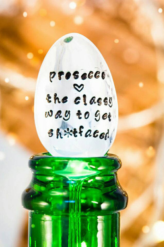 Prosecco the classy way to get sh*tfaced - Prosecco Bottle Stopper Spoon - One Mama One Shed