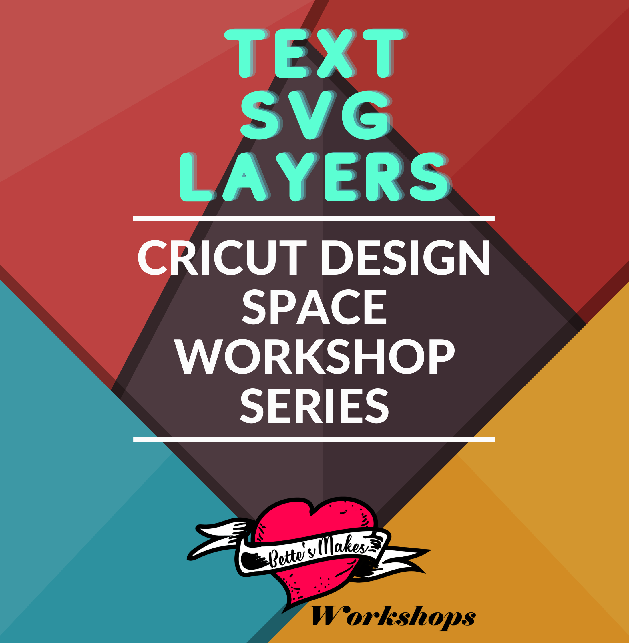 BettesMakes Academy Workshop Series 1 - Text, SVG, and Layers