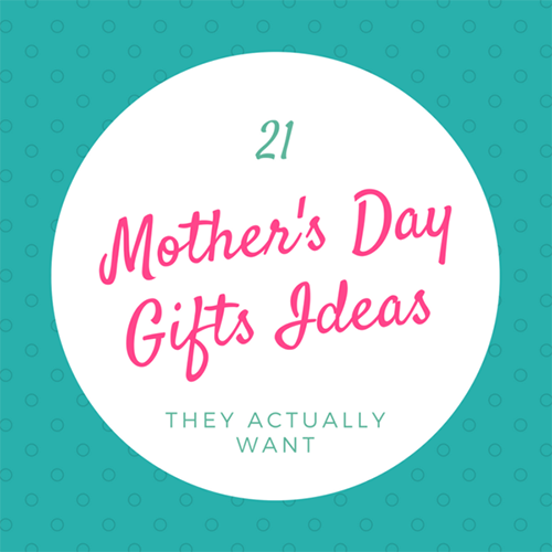 21 Mother's Day Gifts they Actually Want