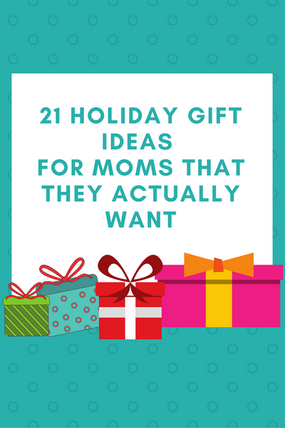 21 Holiday Gift Ideas for Moms that they Actually Want