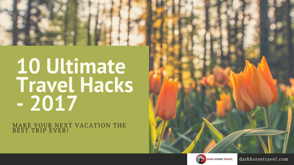 10 Little Known Travel Hacks That Will Save You Money and Reduce Stress - 2017 Edition