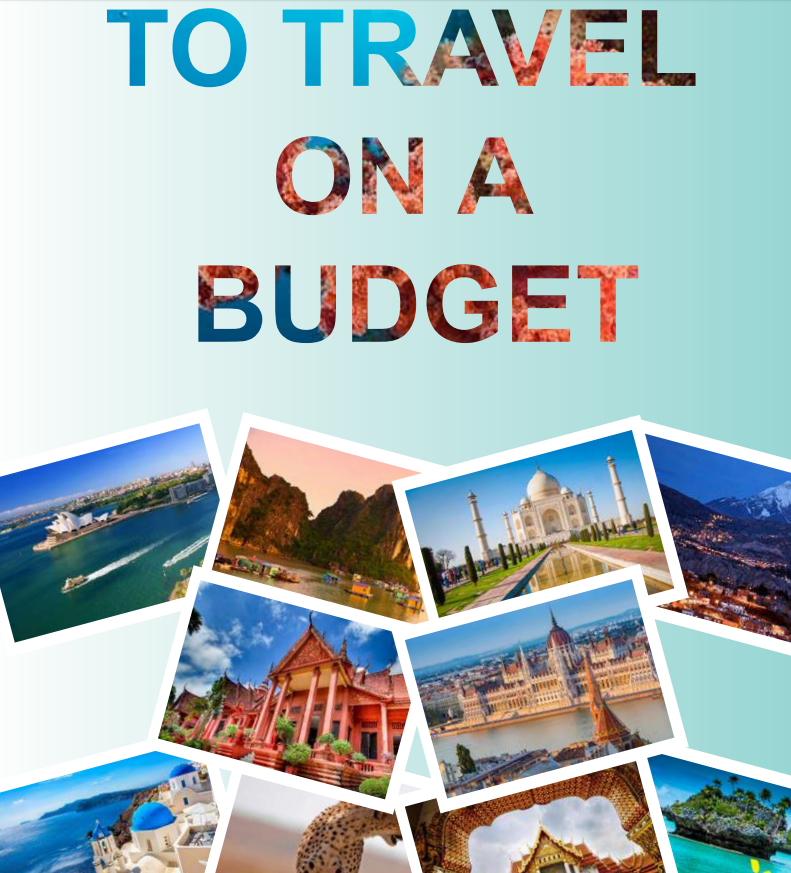 How To Travel On a Budget in 2018 and Beyond - Full Comprehensive Guide!