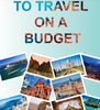 How To Travel On a Budget in 2017 and Beyond - Full Comprehensive Guide!