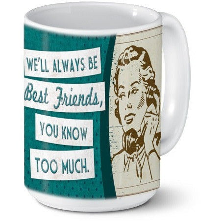 Nostalgic style ceramic mug has teal, brown and tan coloring. Message reads 'We'll Always Be Best Friends, You Know Too Much'.