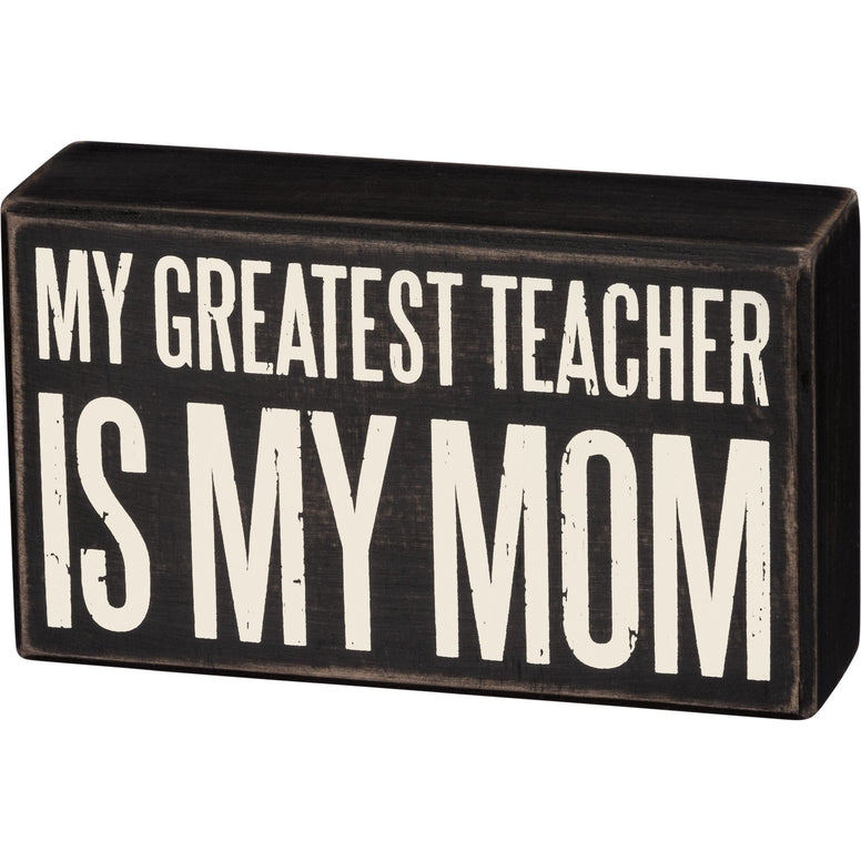 Black And White 'My Greatest Teacher Is My Mom' Box Sign
