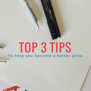 Top 3 tips to help you become a better artist