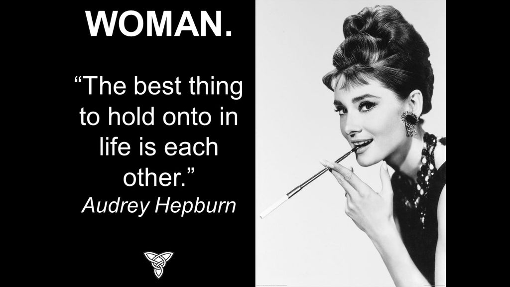 """The best thing to hold onto in life is each other."" -- Audrey Hepburn"