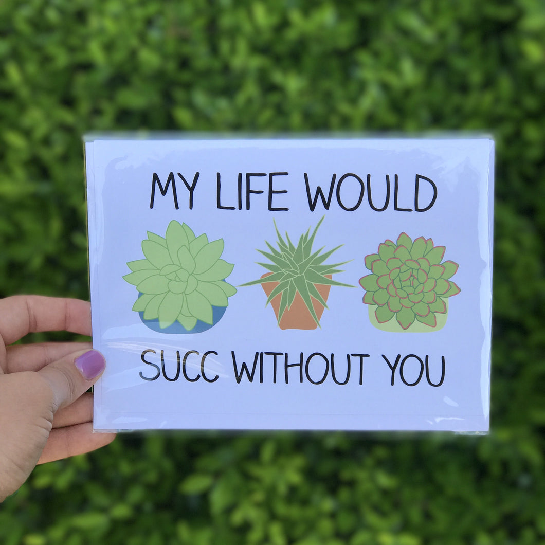 My Life Would Succ Without You Greeting Card