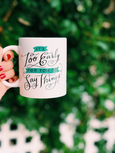 Too Early To Say Things Coffee Mug
