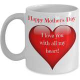 I love you with all my heart - Happy Mother's Day Mug