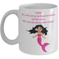 MOM It's ok not to be Superwoman all the time. We can be mermaids today! white mug
