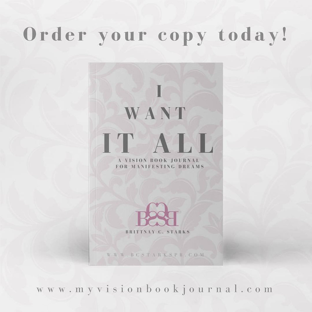 I Want It All: A Vision Book Journal for Manifesting Dreams by Brittnay C. Starks