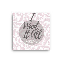 I Want It All Vision Book Canvas