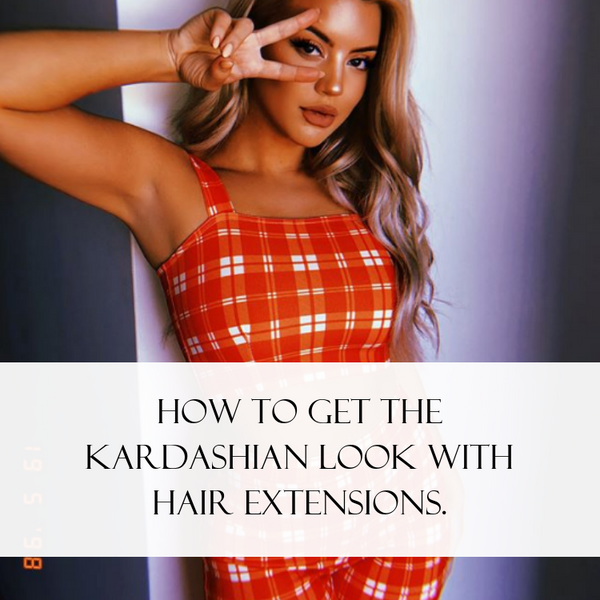 How to get the Kardashian look with hair extensions