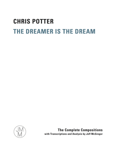 The Dreamer is the Dream: The Complete Compositions with Transcriptions and Analysis