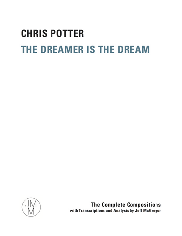 The Dreamer is the Dream: The Complete Compositions with Transcriptions and Analysis (Electronic Version)