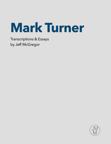 Mark Turner - Transcriptions & Essays (for Bb Instruments) Electronic Version