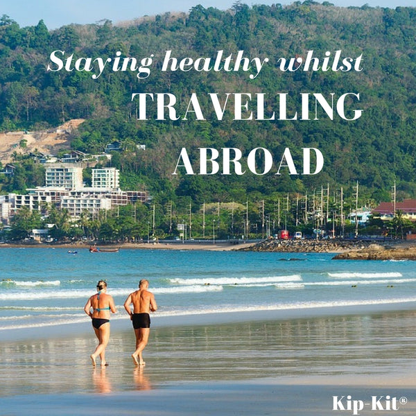 Staying Healthy Whilst Travelling Abroad