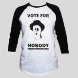 Political protest vote for nobody 3/4 sleeve baseball graphic t shirt