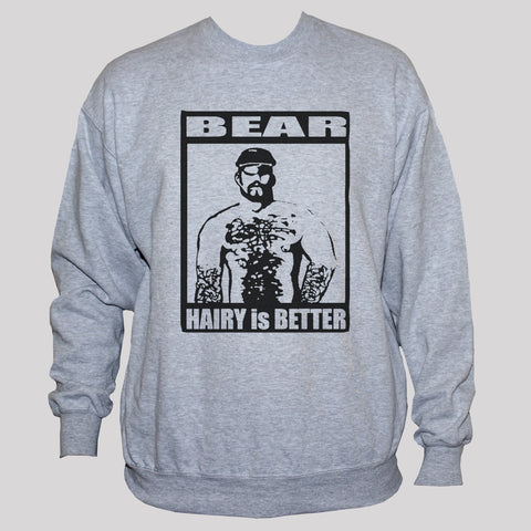 "Funny Gay ""Hairy Is Better"" Bear Man Sweatshirt"