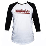 Human Needs Anti Corporate T shirt Political Left Wing Socialist 3/4 Sleeve Tee White With Black Sleeves